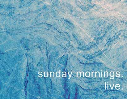 Sunday Mornings. Live.